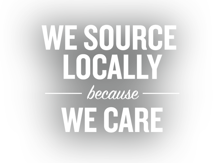 We Source Locally Beacuse We Care