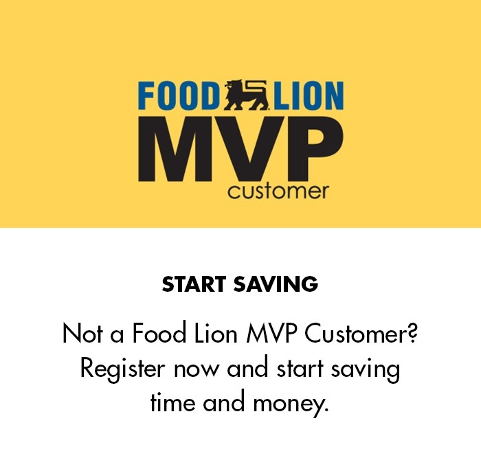 Not a Food Lion MVP Customer? Register now and start saving time and money.