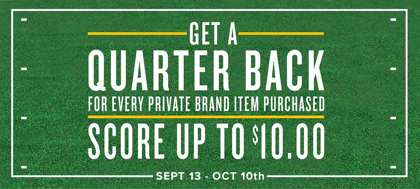 Get a quarter back for every private brand item you purchased. Score up to $10,000